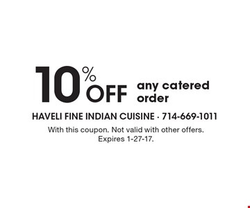 10% off any catered order. With this coupon. Not valid with other offers. Expires 1-27-17.