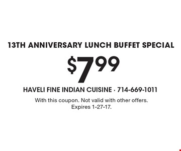 13th anniversary lunch buffet special $7.99. With this coupon. Not valid with other offers. Expires 1-27-17.
