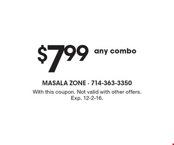 $7.99 any combo. With this coupon. Not valid with other offers. Exp. 12-2-16.