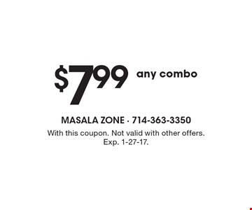 $7.99 any combo. With this coupon. Not valid with other offers. Exp. 1-27-17.