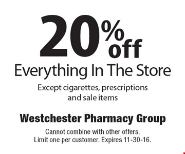 20% off Everything In The Store Except cigarettes, prescriptions and sale items. Cannot combine with other offers. Limit one per customer. Expires 11-30-16.