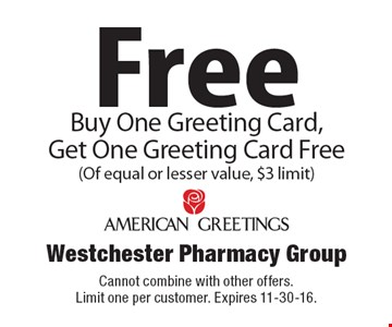 FreeBuy One Greeting Card, Get One Greeting Card Free (Of equal or lesser value, $3 limit). Cannot combine with other offers.Limit one per customer. Expires 11-30-16.