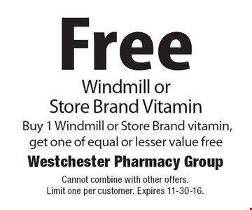 Free Windmill or Store Brand Vitamin Buy 1 Windmill or Store Brand vitamin, get one of equal or lesser value free. Cannot combine with other offers. Limit one per customer. Expires 11-30-16.