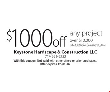 $1000 off any project over $10,000 (scheduled before December 31, 2016). With this coupon. Not valid with other offers or prior purchases. Offer expires 12-31-16.