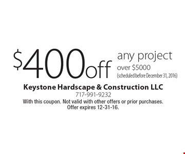 $400 off any project over $5000 (scheduled before December 31, 2016). With this coupon. Not valid with other offers or prior purchases. Offer expires 12-31-16.