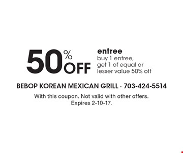 50% Off entree. Buy 1 entree, get 1 of equal or lesser value 50% off. With this coupon. Not valid with other offers. Expires 2-10-17.