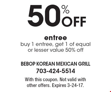 50% Off entree. Buy 1 entree, get 1 of equal or lesser value 50% off. With this coupon. Not valid with other offers. Expires 3-24-17.
