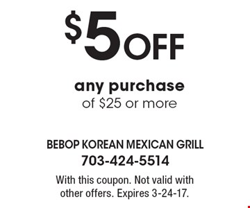 $5 Off any purchase of $25 or more. With this coupon. Not valid with other offers. Expires 3-24-17.