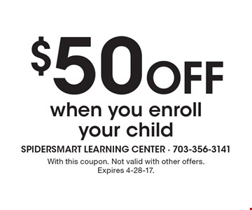 $50 Off when you enroll your child. With this coupon. Not valid with other offers. Expires 4-28-17.