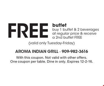 Free buffet. Buy 1 buffet & 2 beverages at regular price & receive a 2nd buffet FREE. With this coupon. Not valid with other offers. One coupon per table. Dine in only. Expires 12-2-16.