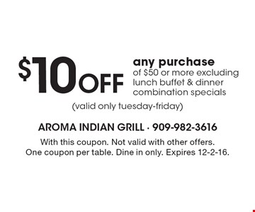$10 Off any purchase of $50 or more, excluding lunch buffet & dinner combination specials. With this coupon. Not valid with other offers. One coupon per table. Dine in only. Expires 12-2-16.