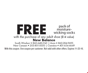 Free pack of moisture-wicking socks with the purchase of any adult shoe ($14 value). With this coupon. One coupon per customer. Not valid with other offers. Expires 11-25-16.