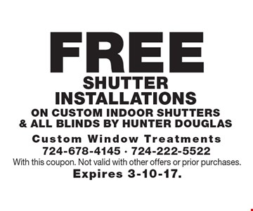 FREE Shutter installations on custom indoor shutters & all Blinds by Hunter Douglas. With this coupon. Not valid with other offers or prior purchases. Expires 3-10-17.