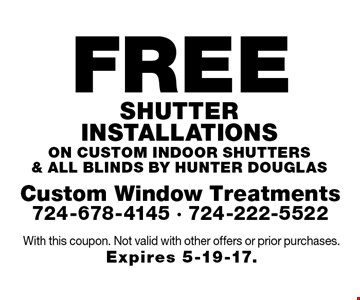 Free Shutter installations on custom indoor shutters & all blinds by Hunter Douglas. With this coupon. Not valid with other offers or prior purchases. Expires 5-19-17.