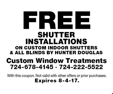 Free shutter installations on custom indoor shutters & all Blinds by Hunter Douglas. With this coupon. Not valid with other offers or prior purchases. Expires 8-4-17.