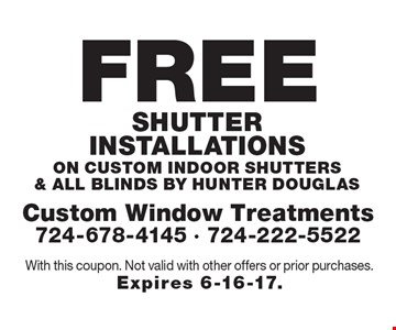 FREE Shutter installations on custom indoor shutters & all Blinds by Hunter Douglas. With this coupon. Not valid with other offers or prior purchases. Expires 6-16-17.