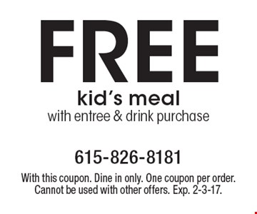 Free kid's meal with entree & drink purchase. With this coupon. Dine in only. One coupon per order. Cannot be used with other offers. Exp. 2-3-17.