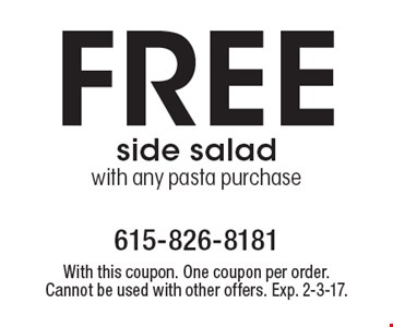 Free side salad with any pasta purchase. With this coupon. One coupon per order. Cannot be used with other offers. Exp. 2-3-17.