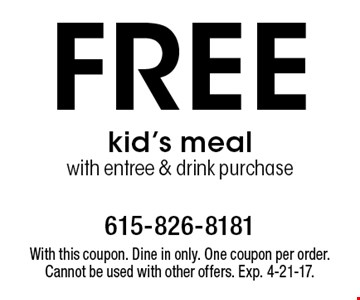 Free kid's meal with entree & drink purchase. With this coupon. Dine in only. One coupon per order. Cannot be used with other offers. Exp. 4-21-17.