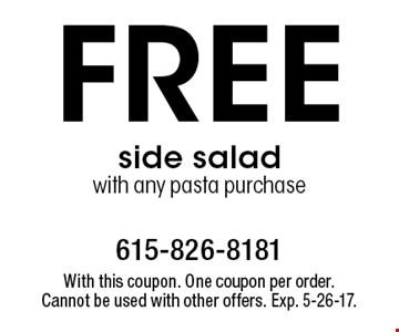 Free side salad with any pasta purchase. With this coupon. One coupon per order. Cannot be used with other offers. Exp. 5-26-17.