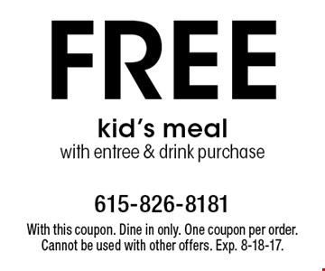 Free kid's meal with entree & drink purchase. With this coupon. Dine in only. One coupon per order. Cannot be used with other offers. Exp. 8-18-17.