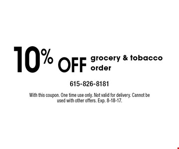 10% off grocery & tobacco order. With this coupon. One time use only. Not valid for delivery. Cannot be used with other offers. Exp. 8-18-17.