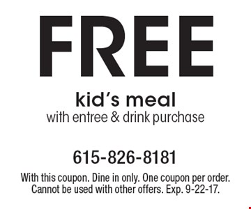 Free kid's meal with entree & drink purchase. With this coupon. Dine in only. One coupon per order. Cannot be used with other offers. Exp.  9-22-17.