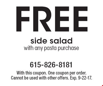 Free side salad with any pasta purchase. With this coupon. One coupon per order. Cannot be used with other offers. Exp. 9-22-17.