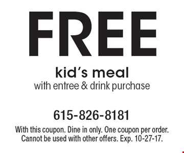 Free kid's meal with entree & drink purchase. With this coupon. Dine in only. One coupon per order. Cannot be used with other offers. Exp. 10-27-17.