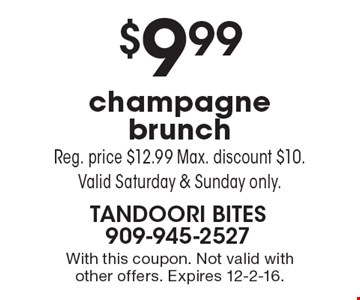$9.99 champagne brunch. Reg. price $12.99. Max discount $10. Valid Saturday & Sunday only. With this coupon. Not valid with other offers. Expires 12-2-16.