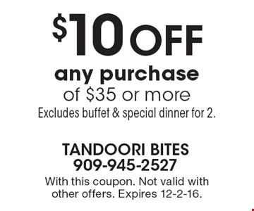 $10 off any purchase of $35 or more. Excludes buffet & special dinner for 2. With this coupon. Not valid with other offers. Expires 12-2-16.