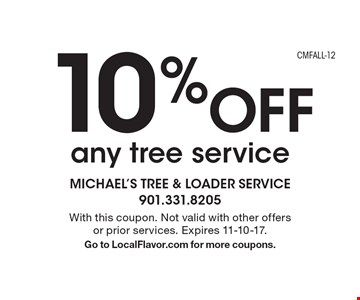 10% Off any tree service. With this coupon. Not valid with other offers or prior services. Expires 11-10-17.Go to LocalFlavor.com for more coupons.