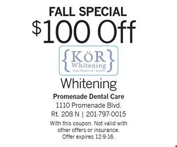 Fall Special $100 Off KOR Whitening. With this coupon. Not valid with other offers or insurance.Offer expires 12-9-16.