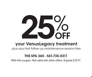 25% Off your VenusLegacy treatment plus your first follow up maintenance session free. With this coupon. Not valid with other offers. Expires 2/3/17.