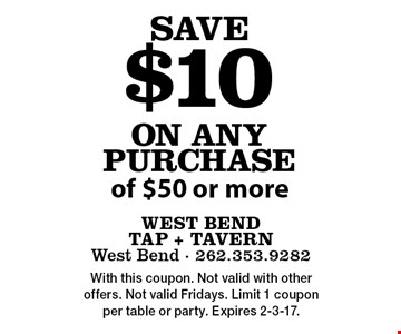 Save $10 on any purchase of $50 or more. With this coupon. Not valid with other offers. Not valid Fridays. Limit 1 coupon per table or party. Expires 2-3-17.