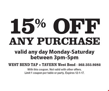 15% oFF any purchase valid any day Monday-Saturday between 3pm-5pm. With this coupon. Not valid with other offers. Limit 1 coupon per table or party. Expires 12-1-17.
