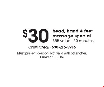 $30 head, hand & feet massage special. $55 value. 30 minutes. Must present coupon. Not valid with other offer. Expires 12-2-16.
