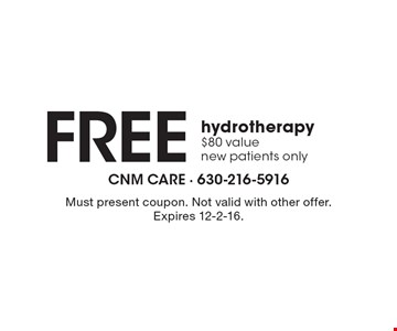 Free hydrotherapy. $80 value. New patients only. Must present coupon. Not valid with other offer. Expires 12-2-16.