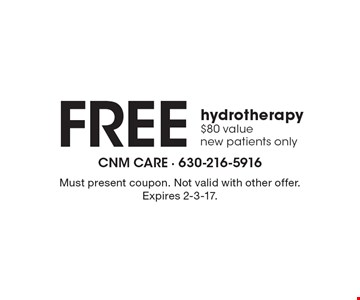 Free hydrotherapy. $80 value, new patients only. Must present coupon. Not valid with other offer. Expires 2-3-17.