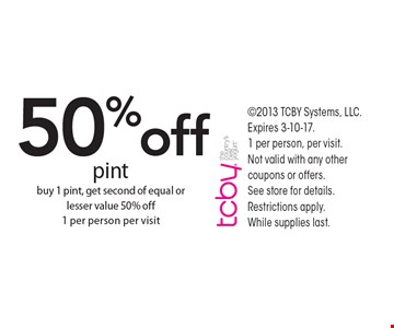 50% off pint. Buy 1 pint, get second of equal or lesser value 50% off 1 per person per visit. 2013 TCBY Systems, LLC. Expires 3-10-17. 1 per person, per visit.Not valid with any other coupons or offers. See store for details. Restrictions apply. While supplies last.