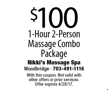 $100 1-Hour 2-Person Massage Combo Package. With this coupon. Not valid with other offers or prior services. Offer expires 4/28/17.