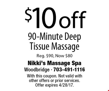 $10 off 90-Minute Deep Tissue Massage Reg. $90, Now $80. With this coupon. Not valid with other offers or prior services.Offer expires 4/28/17.
