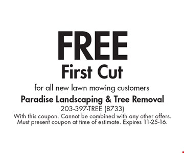 FREE First Cut for all new lawn mowing customers. With this coupon. Cannot be combined with any other offers. Must present coupon at time of estimate. Expires 11-25-16.