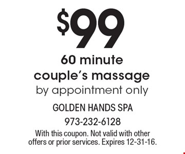 $99 60 minute couple's massage by appointment only. With this coupon. Not valid with other offers or prior services. Expires 12-31-16.