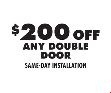 $200 Off Any Double Door. Same-Day Installation.