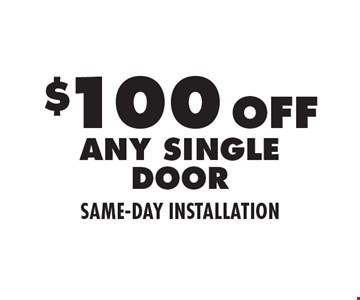 $100 Off Any Single Door. Same-Day Installation.