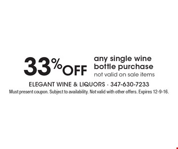 33% off any single wine bottle purchase. Not valid on sale items. Must present coupon. Subject to availability. Not valid with other offers. Expires 12-9-16.