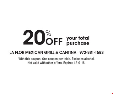 20% Off your total purchase. With this coupon. One coupon per table. Excludes alcohol. Not valid with other offers. Expires 12-9-16.