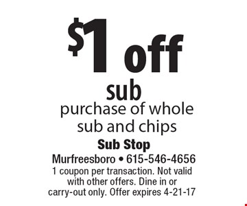 $1 off sub purchase of whole sub and chips. 1 coupon per transaction. Not valid with other offers. Dine in or carry-out only. Offer expires 4-21-17