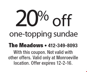 20% off one-topping sundae. With this coupon. Not valid with other offers. Valid only at Monroeville location. Offer expires 12-2-16.